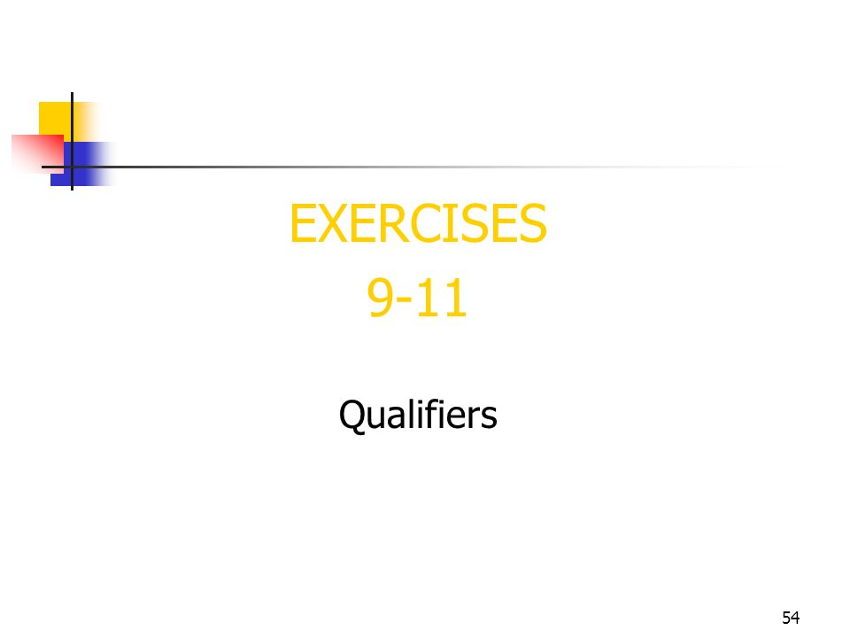 EXERCISES 9-11 Qualifiers 54