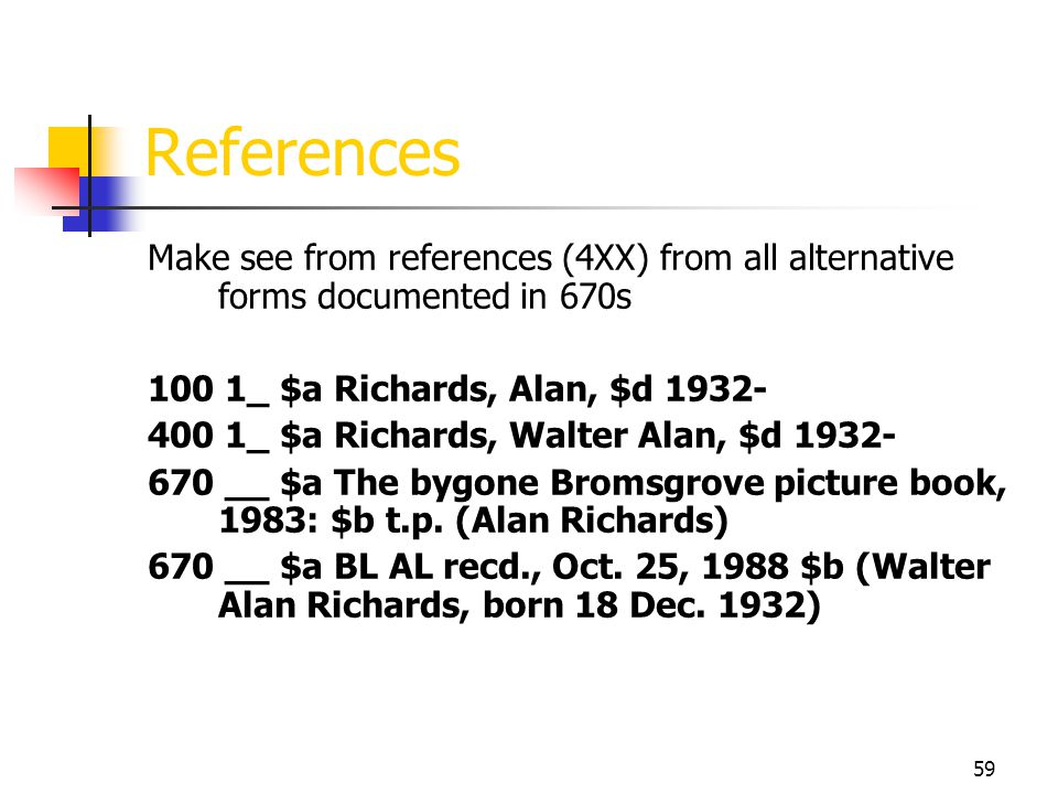 References Make see from references (4XX) from all alternative forms documented in 670s. 100 1_ $a Richards, Alan, $d 1932-