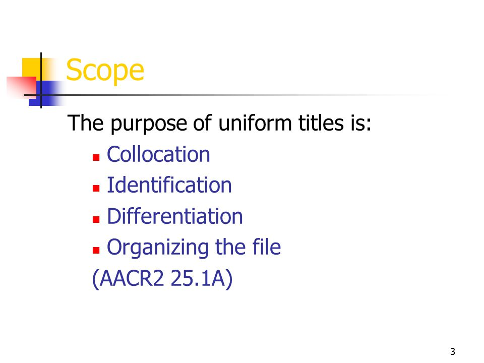 Scope The purpose of uniform titles is: Collocation Identification