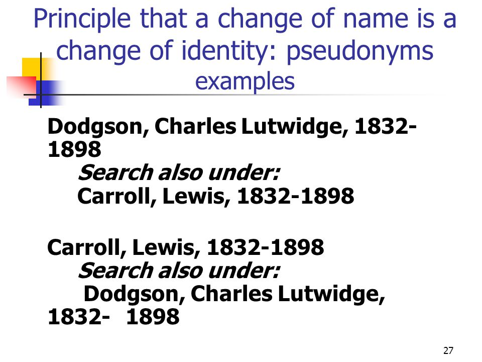 Principle that a change of name is a change of identity: pseudonyms examples