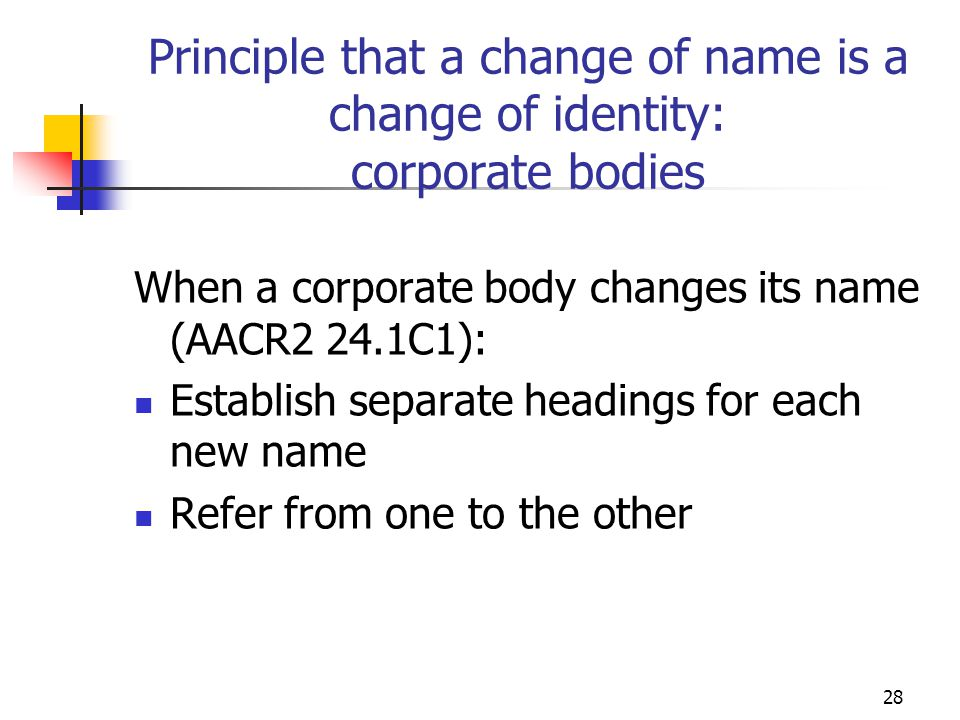 Principle that a change of name is a change of identity: corporate bodies