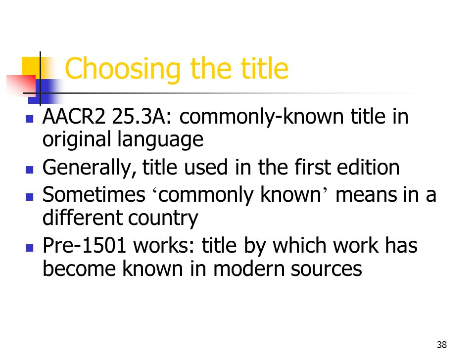 Choosing the title AACR2 25.3A: commonly-known title in original language. Generally, title used in the first edition.