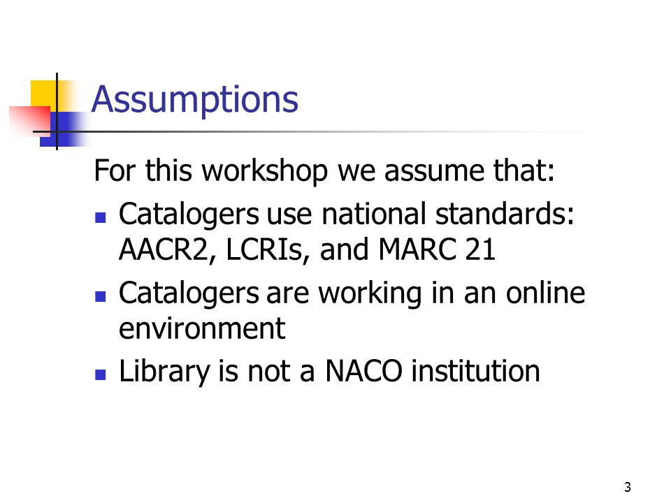 Assumptions For this workshop we assume that: