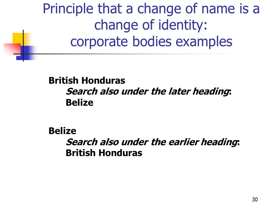 Principle that a change of name is a change of identity: corporate bodies examples