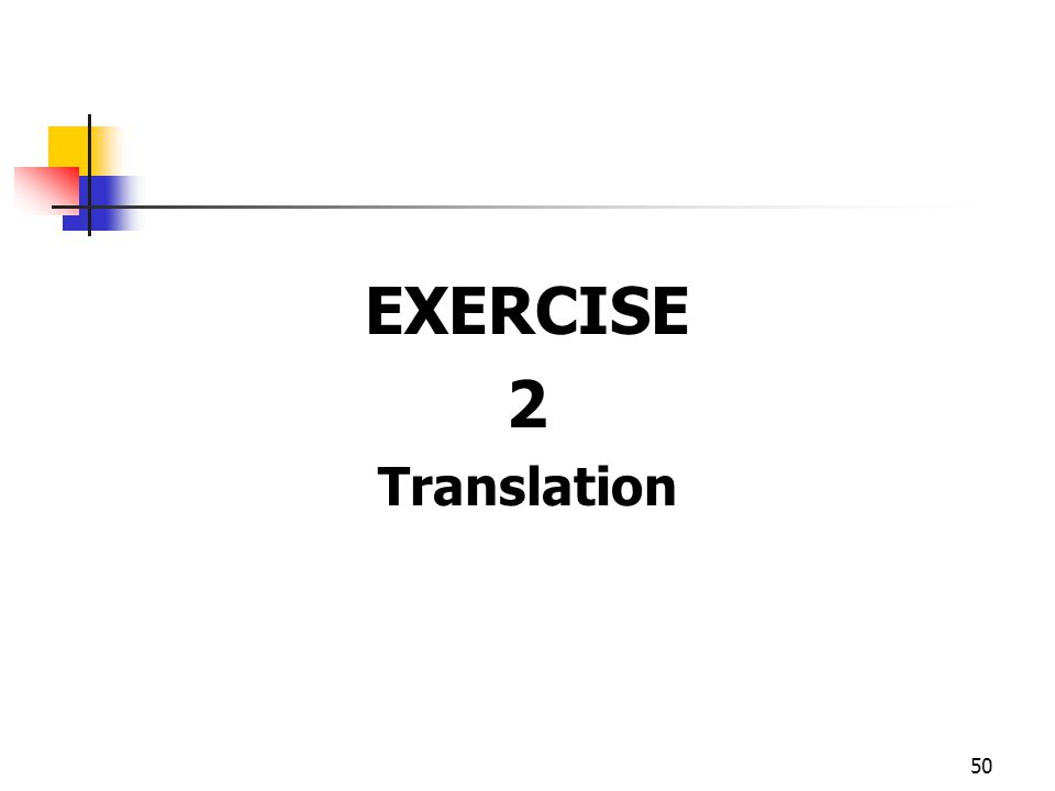 EXERCISE 2 Translation 50