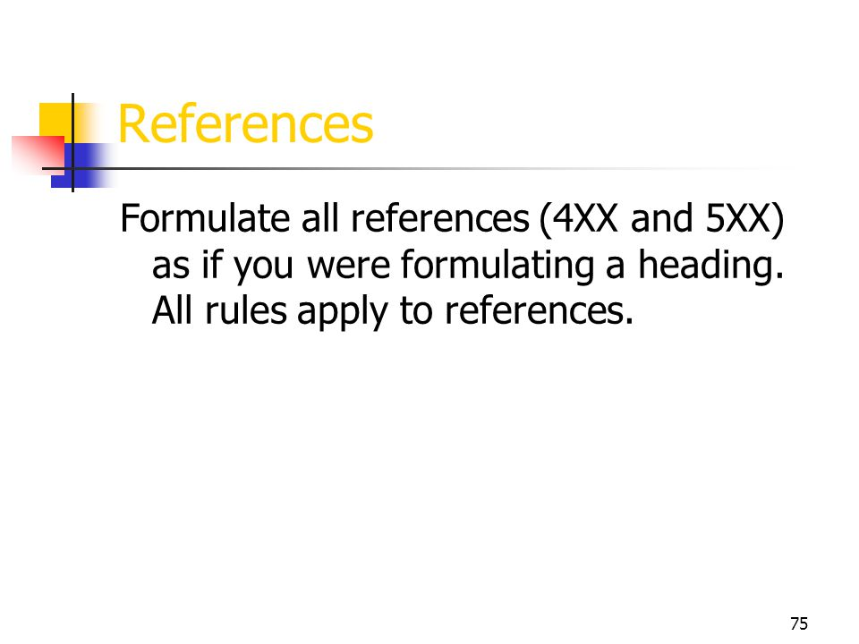 References Formulate all references (4XX and 5XX) as if you were formulating a heading. All rules apply to references.