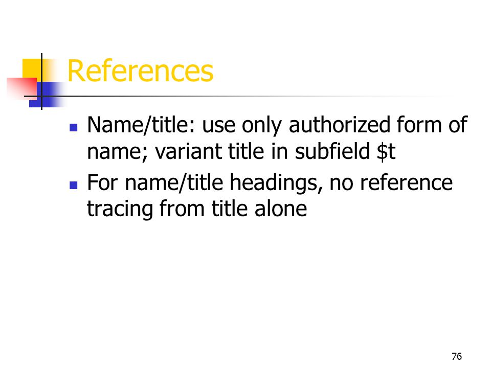 References Name/title: use only authorized form of name; variant title in subfield $t.