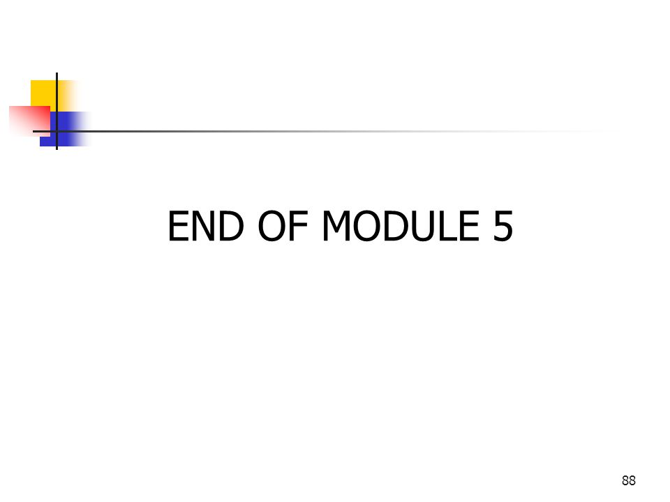 END OF MODULE 5 88