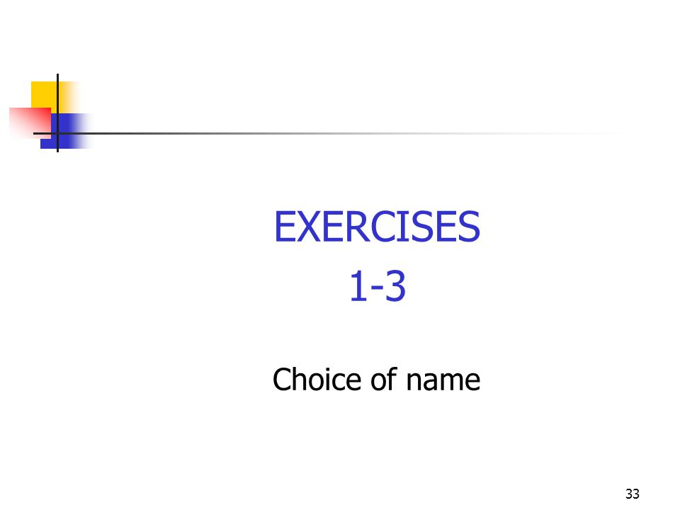 EXERCISES 1-3 Choice of name 33