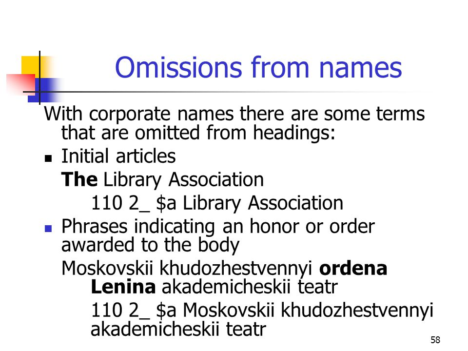 Omissions from names With corporate names there are some terms that are omitted from headings: Initial articles.