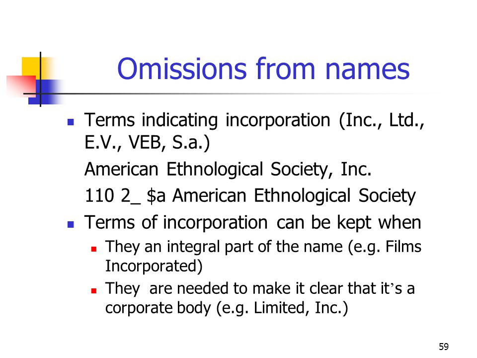 Omissions from names Terms indicating incorporation (Inc., Ltd., E.V., VEB, S.a.) American Ethnological Society, Inc.