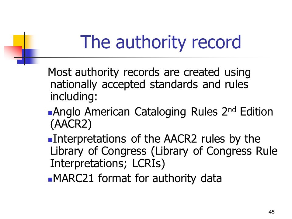The authority record Most authority records are created using nationally accepted standards and rules including: