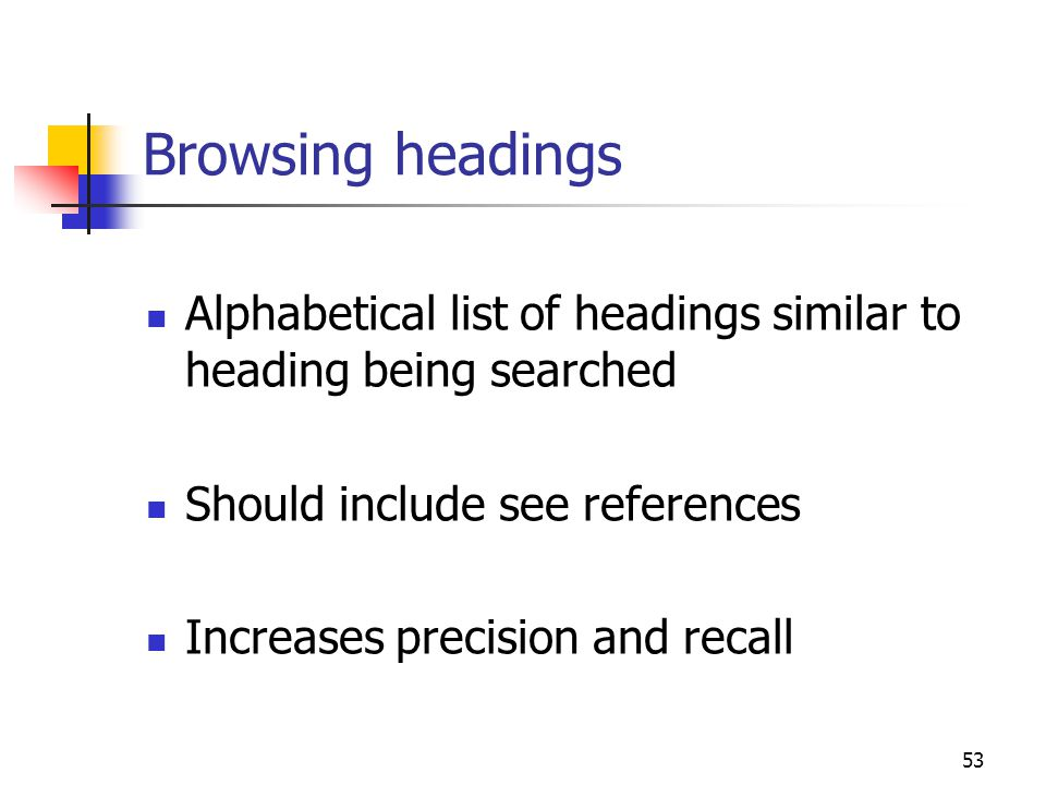 Browsing headings Alphabetical list of headings similar to heading being searched. Should include see references.