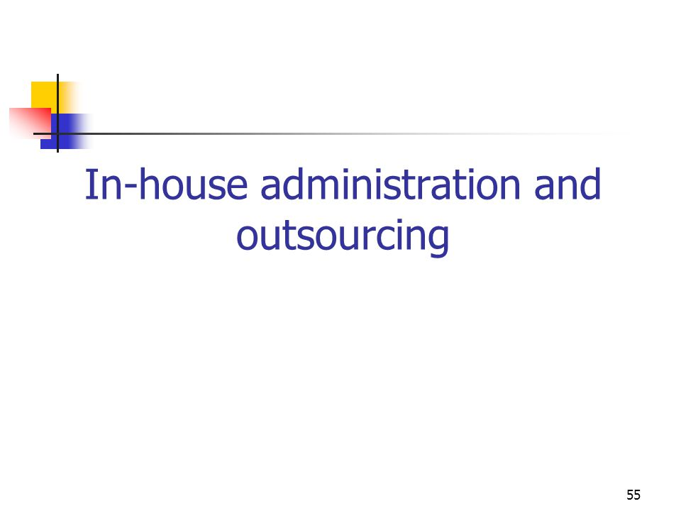 In-house administration and outsourcing