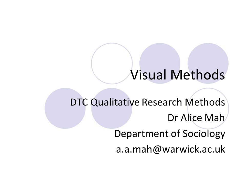 Visual Methods DTC Qualitative Research Methods Dr Alice Mah