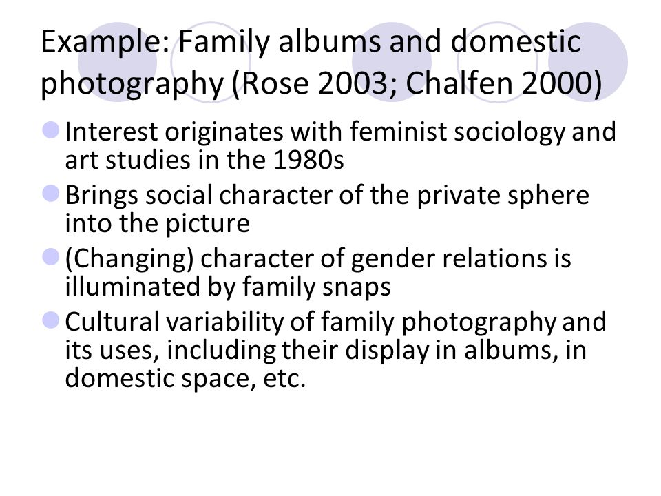 Example: Family albums and domestic photography (Rose 2003; Chalfen 2000)