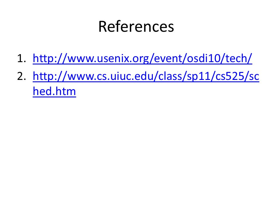 References http://www.usenix.org/event/osdi10/tech/