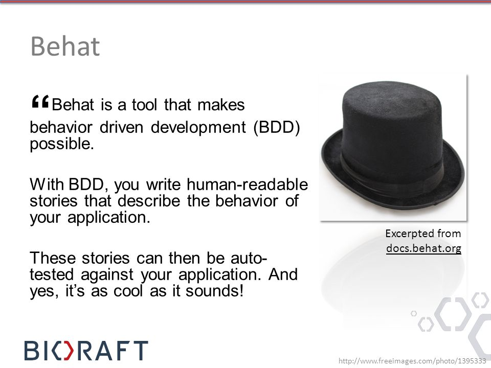 Behat Behat is a tool that makes behavior driven development (BDD) possible.