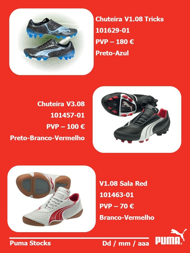 Chuteira V1.08 Tricks101629-01. PVP – 180 € Preto-Azul. Chuteira V3.08. 101457-01. PVP – 100 € Preto-Branco-Vermelho.