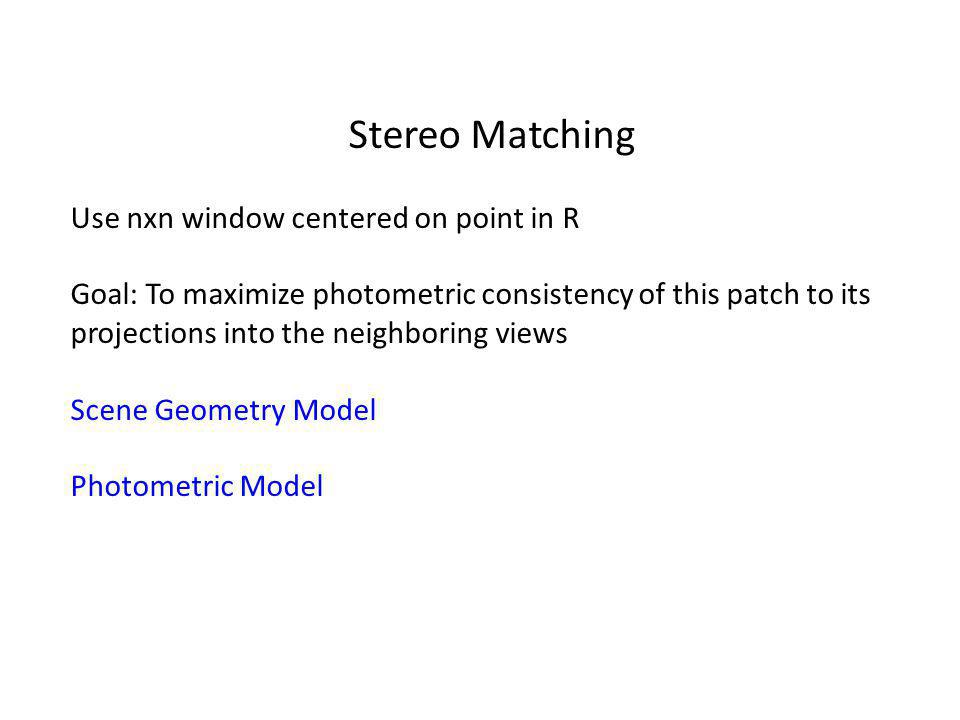 Stereo Matching Use nxn window centered on point in R