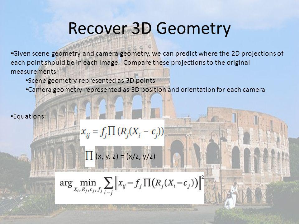 Recover 3D Geometry (x, y, z) = (x/z, y/z)