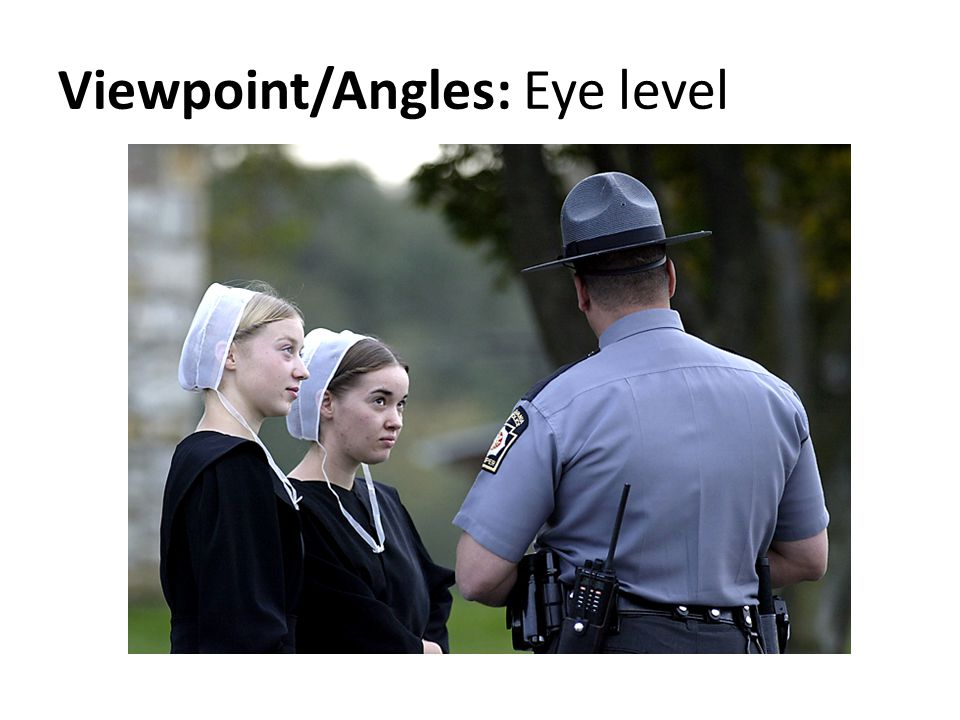 Viewpoint/Angles: Eye level