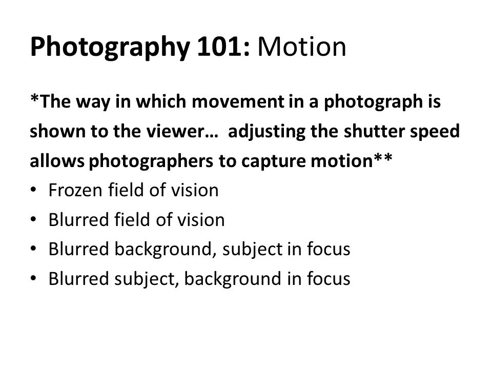 Photography 101: Motion *The way in which movement in a photograph is
