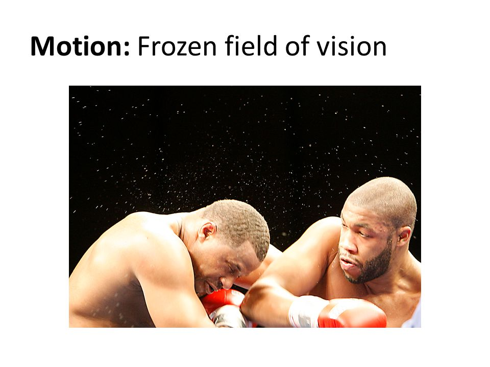 Motion: Frozen field of vision