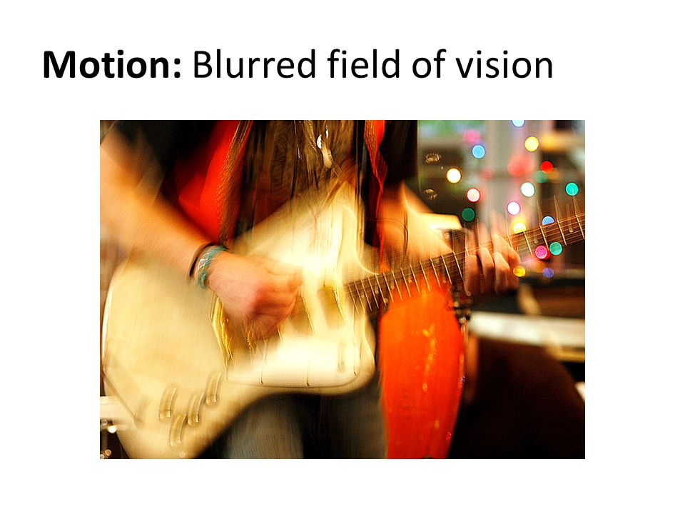 Motion: Blurred field of vision