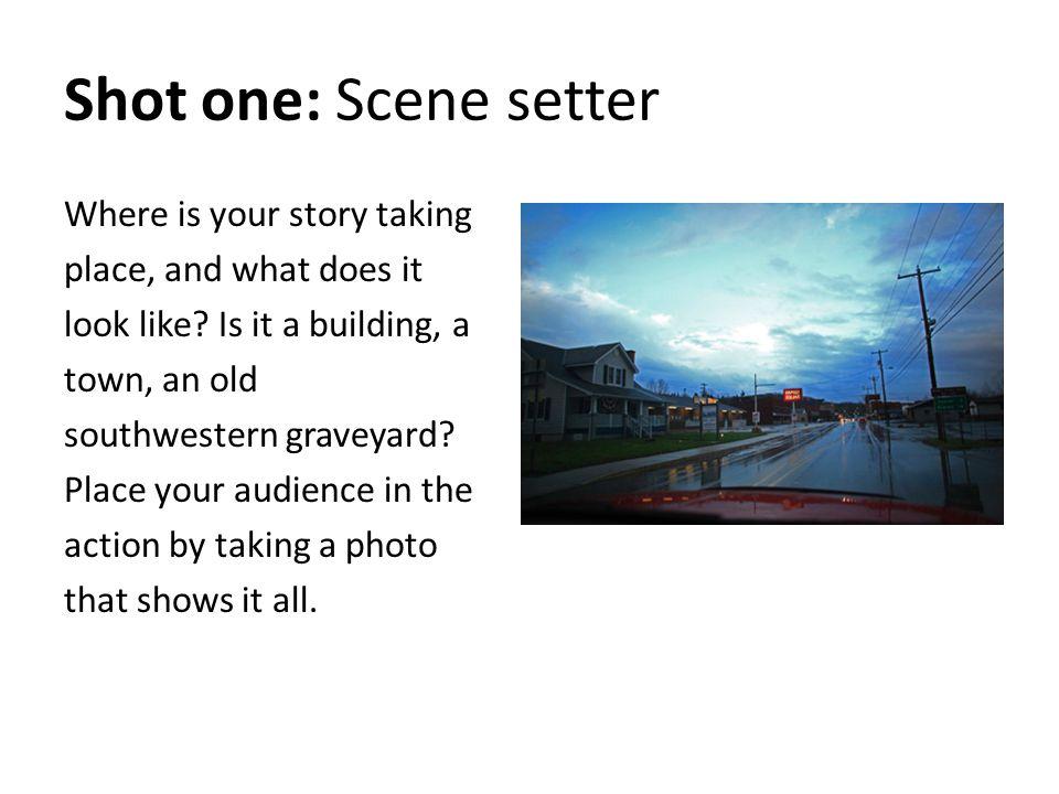 Shot one: Scene setter