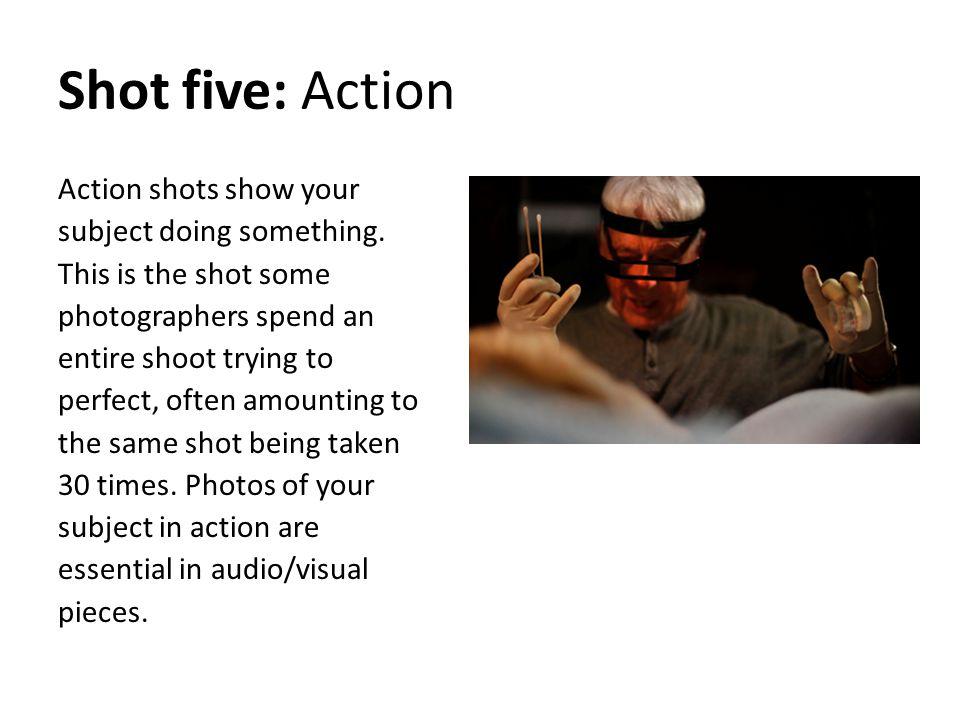 Shot five: Action