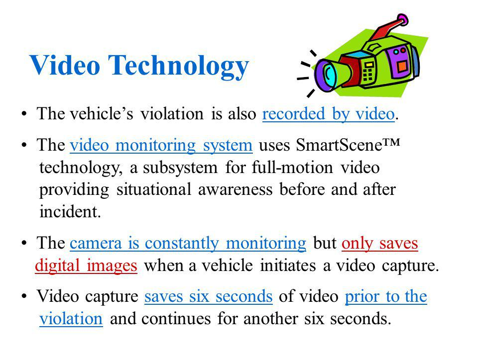 Video Technology The vehicle's violation is also recorded by video.