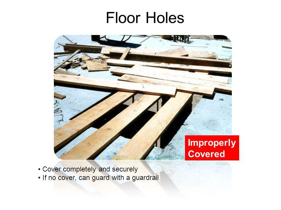 Floor Holes Improperly Covered Cover completely and securely