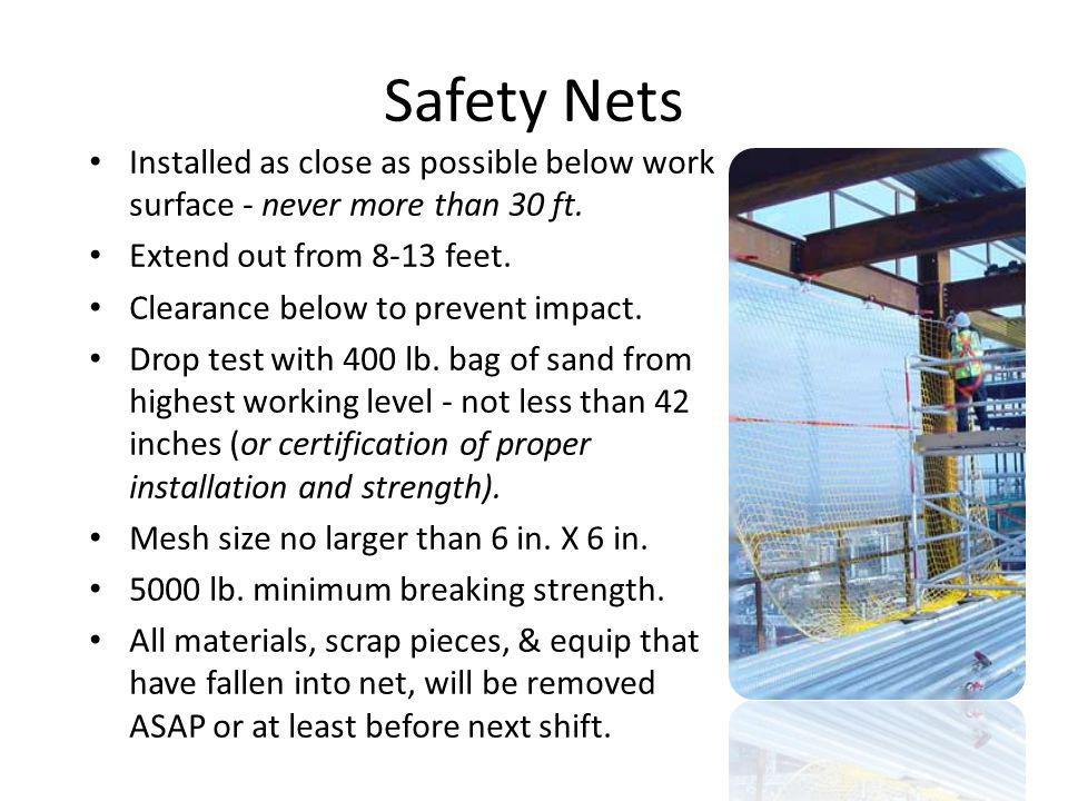 Safety Nets Installed as close as possible below work surface - never more than 30 ft. Extend out from 8-13 feet.