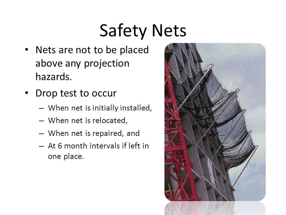 Safety Nets Nets are not to be placed above any projection hazards.