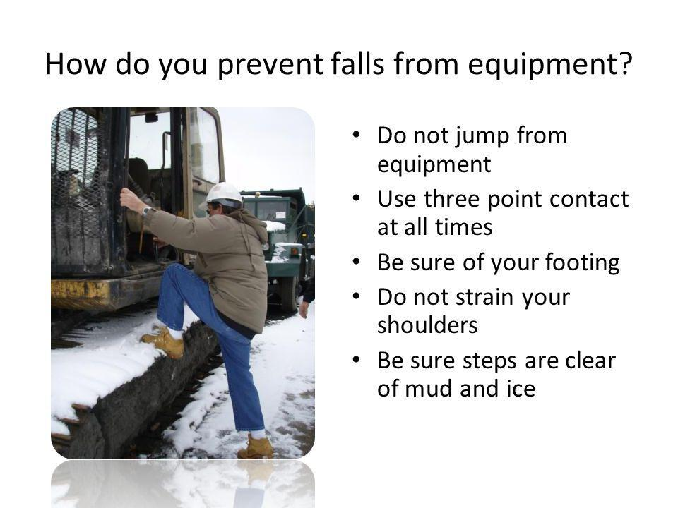 How do you prevent falls from equipment