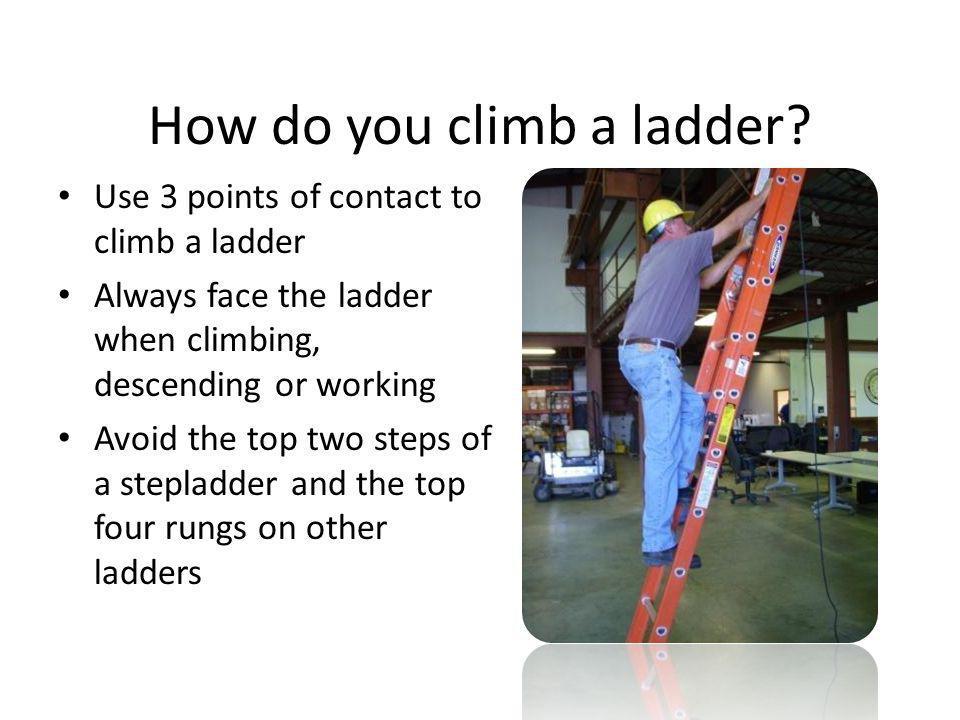 How do you climb a ladder