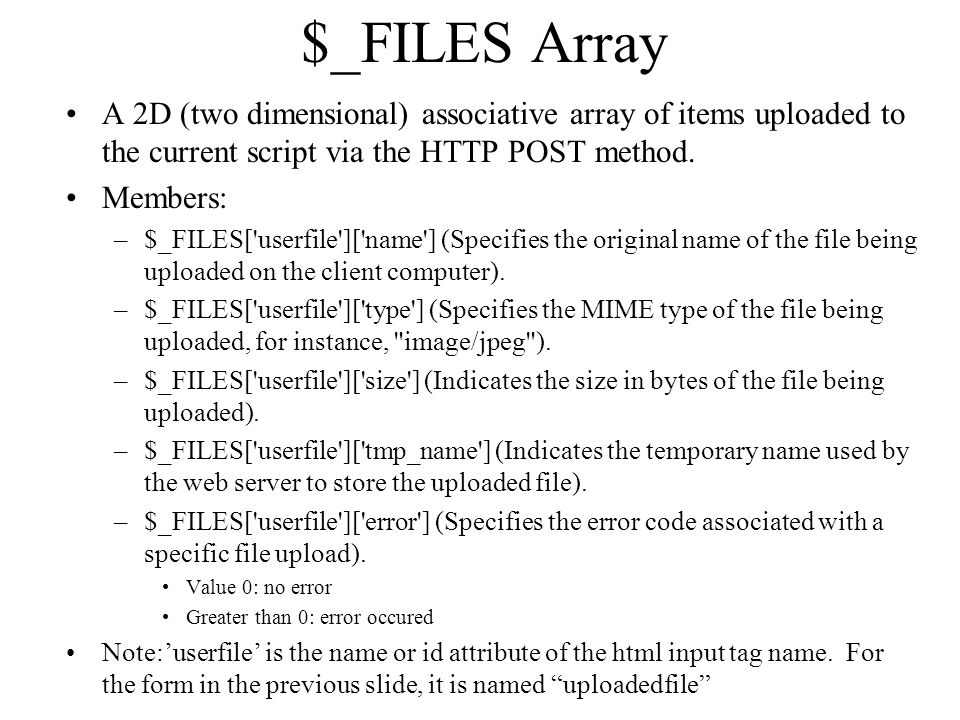 $_FILES Array A 2D (two dimensional) associative array of items uploaded to the current script via the HTTP POST method.