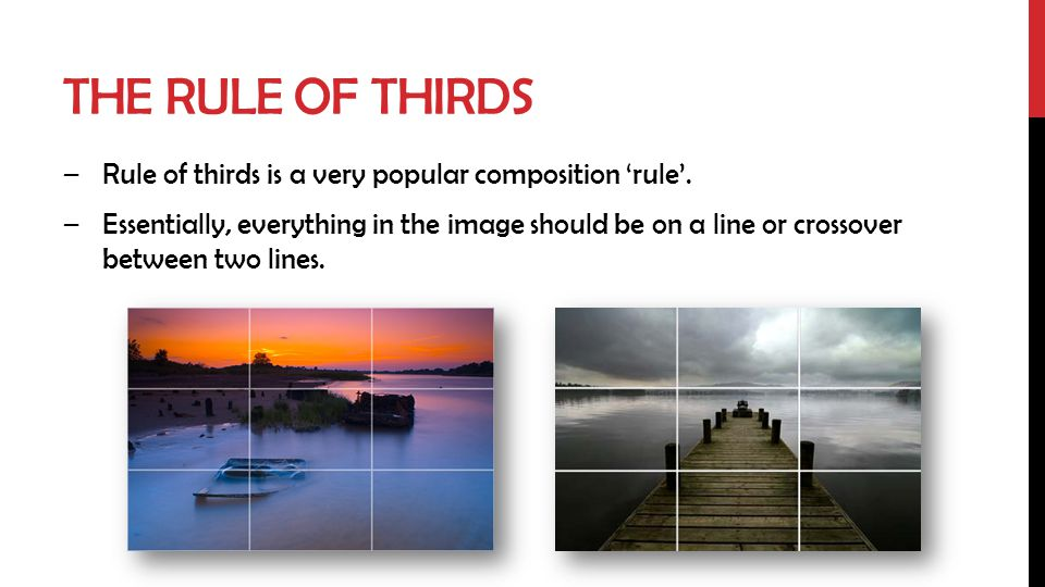 The rule of thirds Rule of thirds is a very popular composition 'rule'.