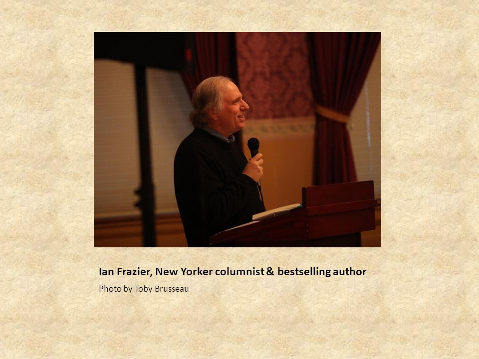 Ian Frazier, New Yorker columnist & bestselling author