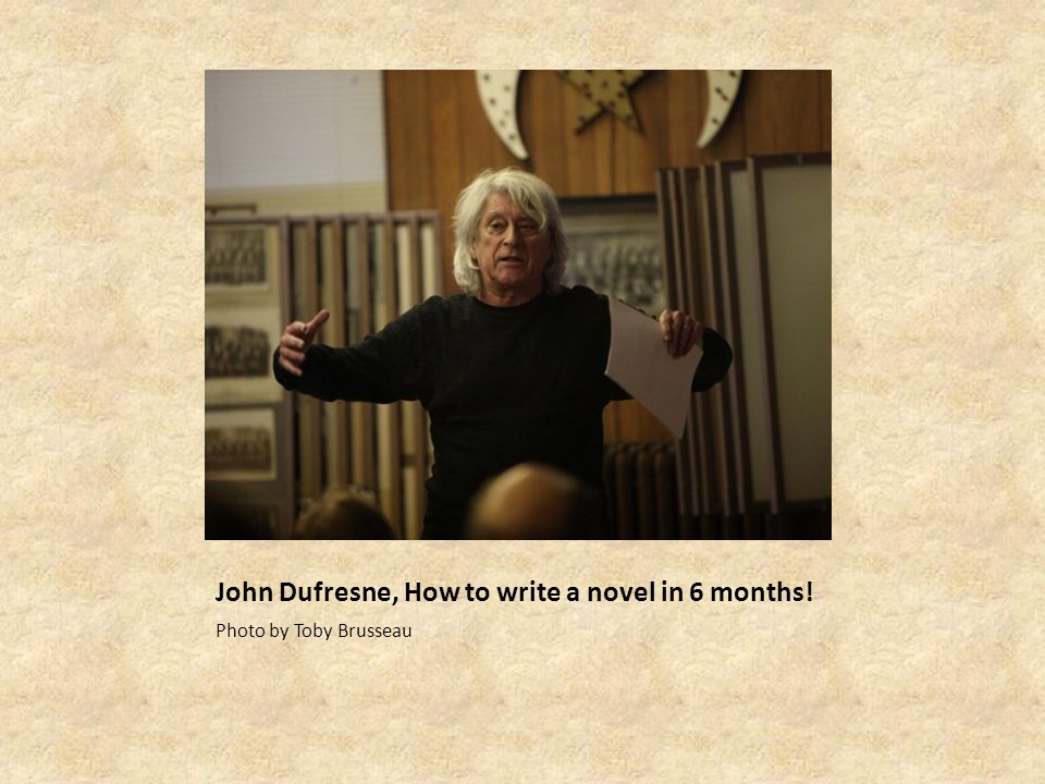 John Dufresne, How to write a novel in 6 months!
