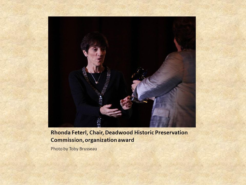 Rhonda Feterl, Chair, Deadwood Historic Preservation Commission, organization award