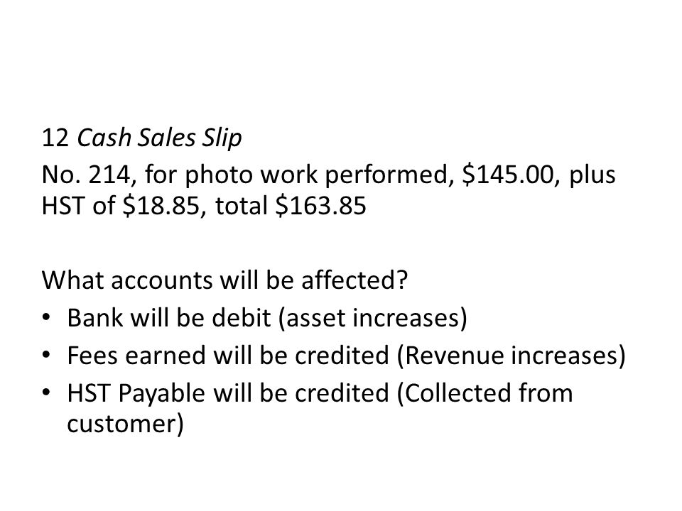 12 Cash Sales Slip No. 214, for photo work performed, $145.00, plus HST of $18.85, total $163.85. What accounts will be affected