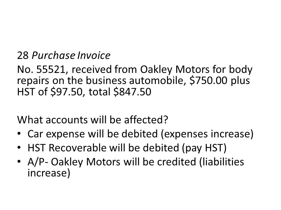 28 Purchase Invoice No. 55521, received from Oakley Motors for body repairs on the business automobile, $750.00 plus HST of $97.50, total $847.50.