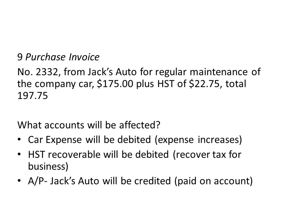 9 Purchase Invoice No. 2332, from Jack's Auto for regular maintenance of the company car, $175.00 plus HST of $22.75, total 197.75.