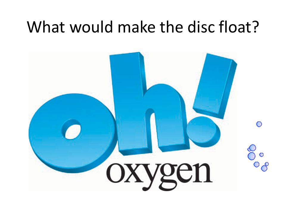 What would make the disc float