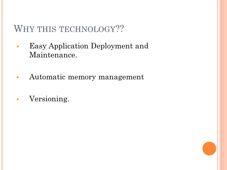 Why this technology Easy Application Deployment and Maintenance.