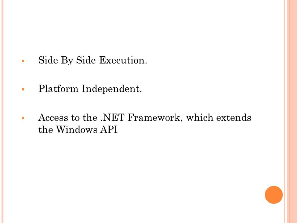 Side By Side Execution. Platform Independent.