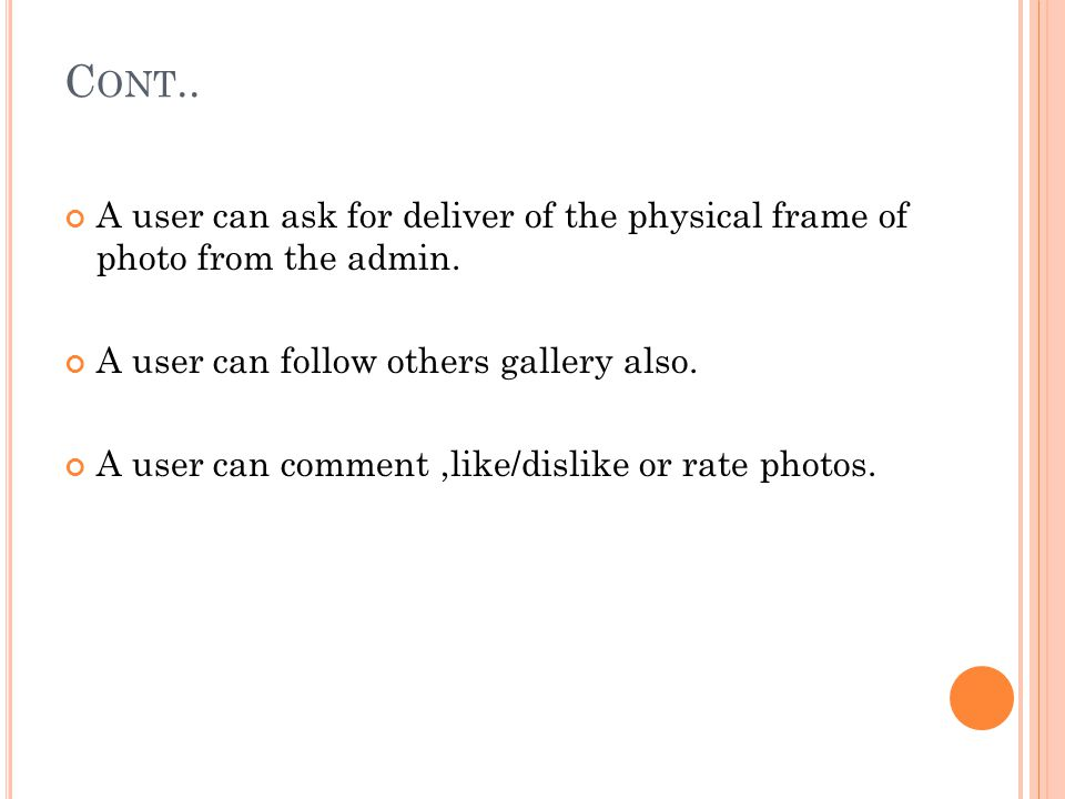 Cont.. A user can ask for deliver of the physical frame of photo from the admin. A user can follow others gallery also.