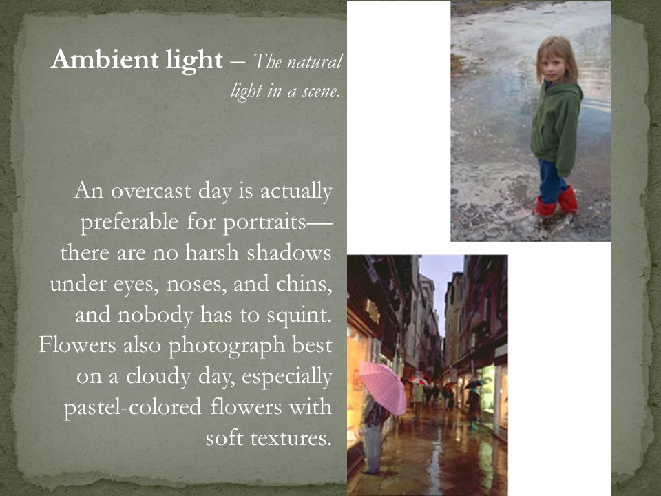 Ambient light – The natural light in a scene.